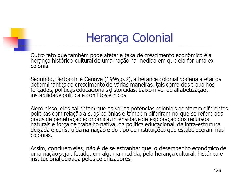 138 Herança Colonial Outro fato que também pode afetar a taxa de crescimento econômico é a herança histórico-cultural de uma nação na medida em que el