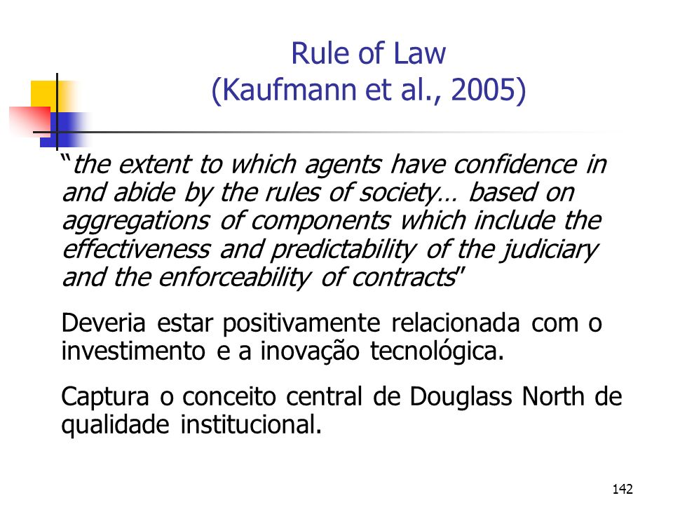 142 Rule of Law (Kaufmann et al., 2005) the extent to which agents have confidence in and abide by the rules of society… based on aggregations of comp