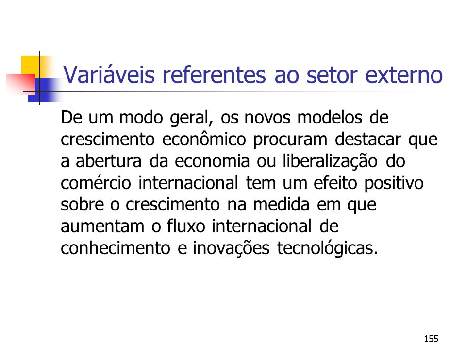 155 Variáveis referentes ao setor externo De um modo geral, os novos modelos de crescimento econômico procuram destacar que a abertura da economia ou
