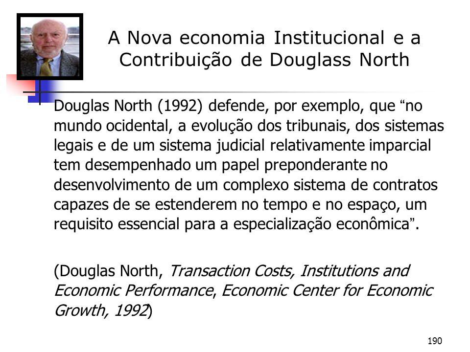 190 Douglas North (1992) defende, por exemplo, que no mundo ocidental, a evolu ç ão dos tribunais, dos sistemas legais e de um sistema judicial relati