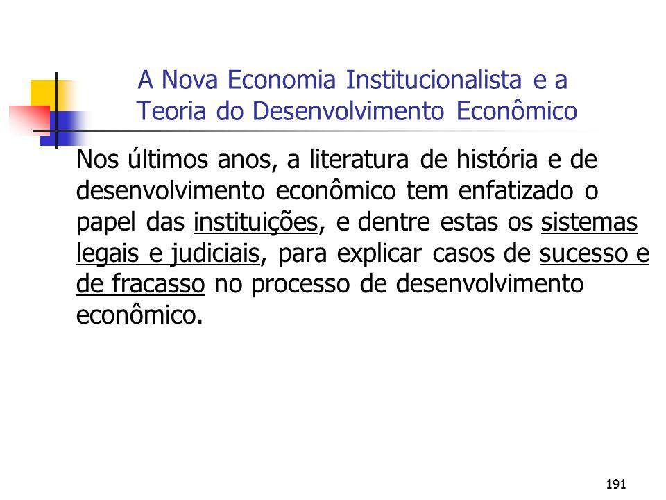 191 A Nova Economia Institucionalista e a Teoria do Desenvolvimento Econômico Nos últimos anos, a literatura de história e de desenvolvimento econômic