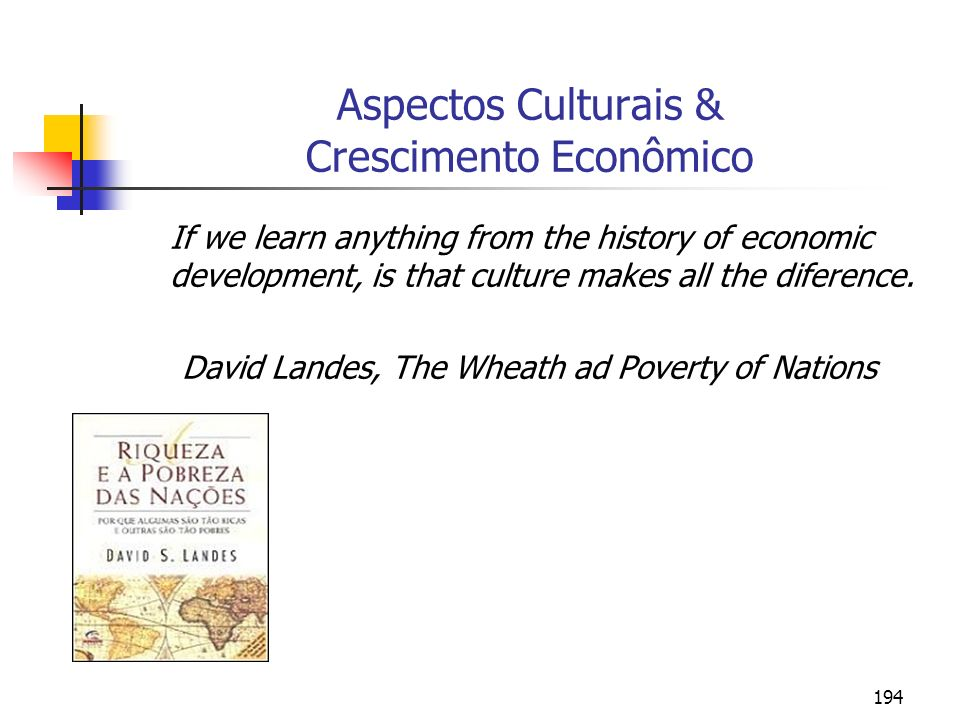 194 Aspectos Culturais & Crescimento Econômico If we learn anything from the history of economic development, is that culture makes all the diference.