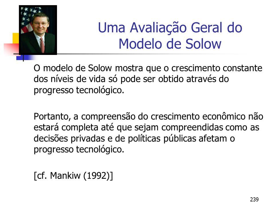 239 Uma Avaliação Geral do Modelo de Solow O modelo de Solow mostra que o crescimento constante dos níveis de vida só pode ser obtido através do progr