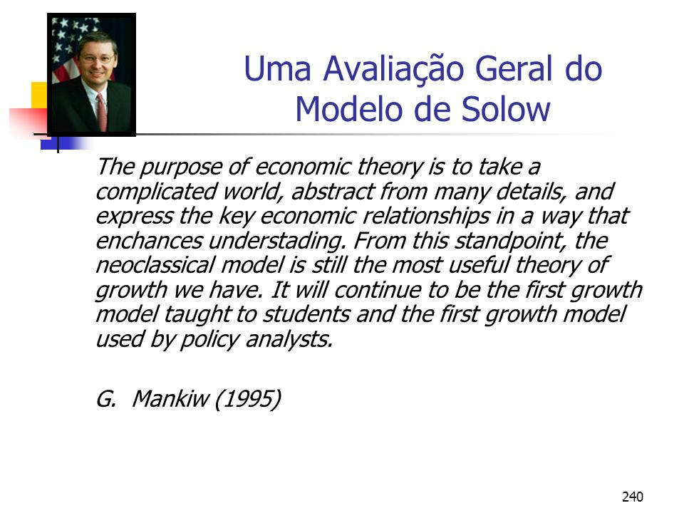 240 Uma Avaliação Geral do Modelo de Solow The purpose of economic theory is to take a complicated world, abstract from many details, and express the