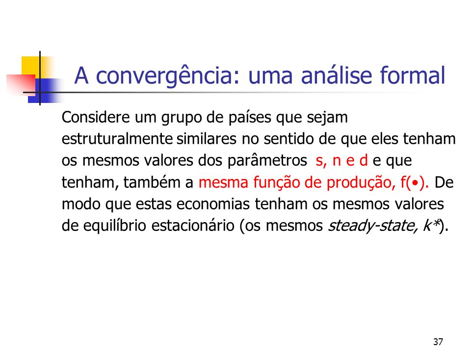 37 A convergência: uma análise formal Considere um grupo de países que sejam estruturalmente similares no sentido de que eles tenham os mesmos valores