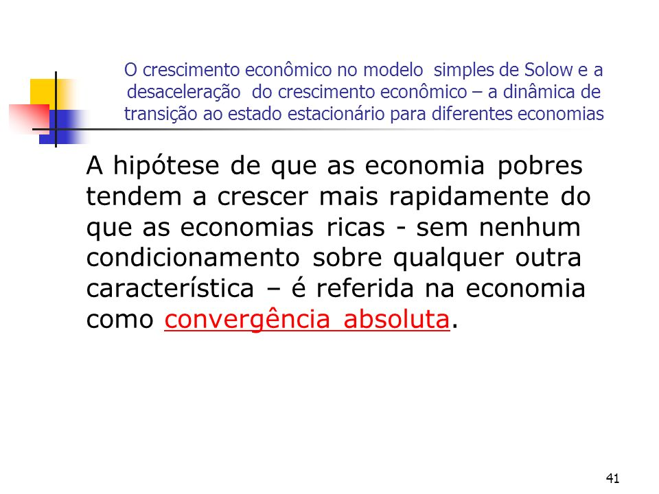 41 O crescimento econômico no modelo simples de Solow e a desaceleração do crescimento econômico – a dinâmica de transição ao estado estacionário para