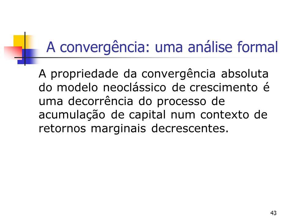 43 A convergência: uma análise formal A propriedade da convergência absoluta do modelo neoclássico de crescimento é uma decorrência do processo de acu