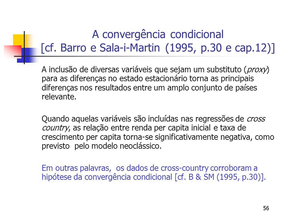56 A convergência condicional [cf. Barro e Sala-i-Martin (1995, p.30 e cap.12)] A inclusão de diversas variáveis que sejam um substituto (proxy) para