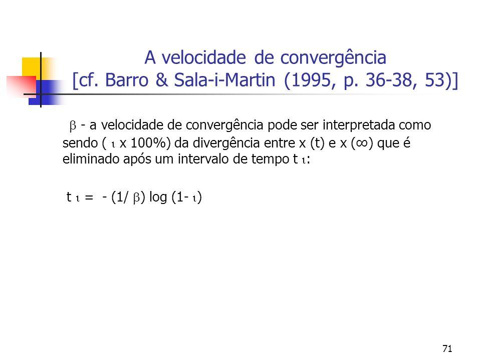 71 A velocidade de convergência [cf. Barro & Sala-i-Martin (1995, p. 36-38, 53)] - a velocidade de convergência pode ser interpretada como sendo ( x 1