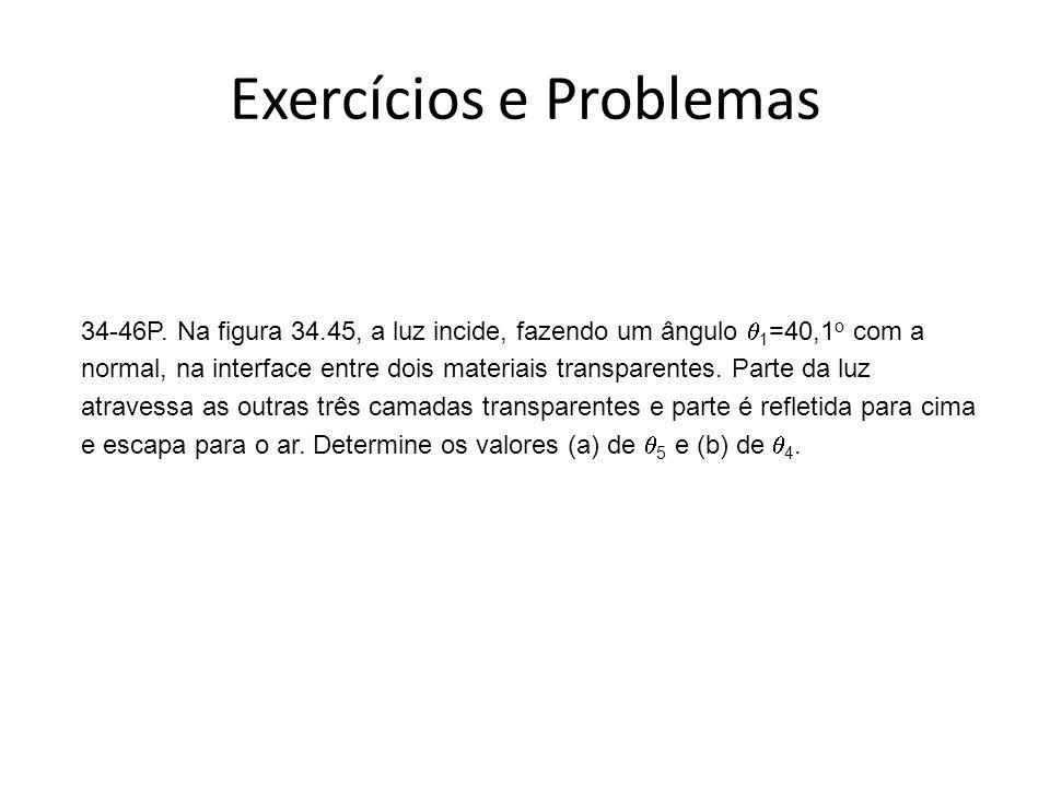 Exercícios e Problemas 34-46P. Na figura 34.45, a luz incide, fazendo um ângulo 1 =40,1 o com a normal, na interface entre dois materiais transparente