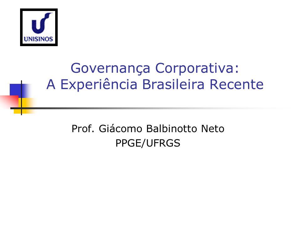 Governança Corporativa: A Experiência Brasileira Recente Prof. Giácomo Balbinotto Neto PPGE/UFRGS