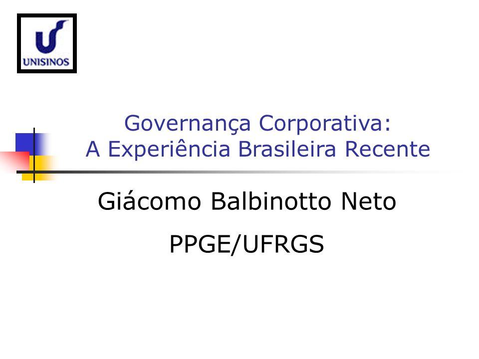 Giácomo Balbinotto Neto PPGE/UFRGS Governança Corporativa: A Experiência Brasileira Recente