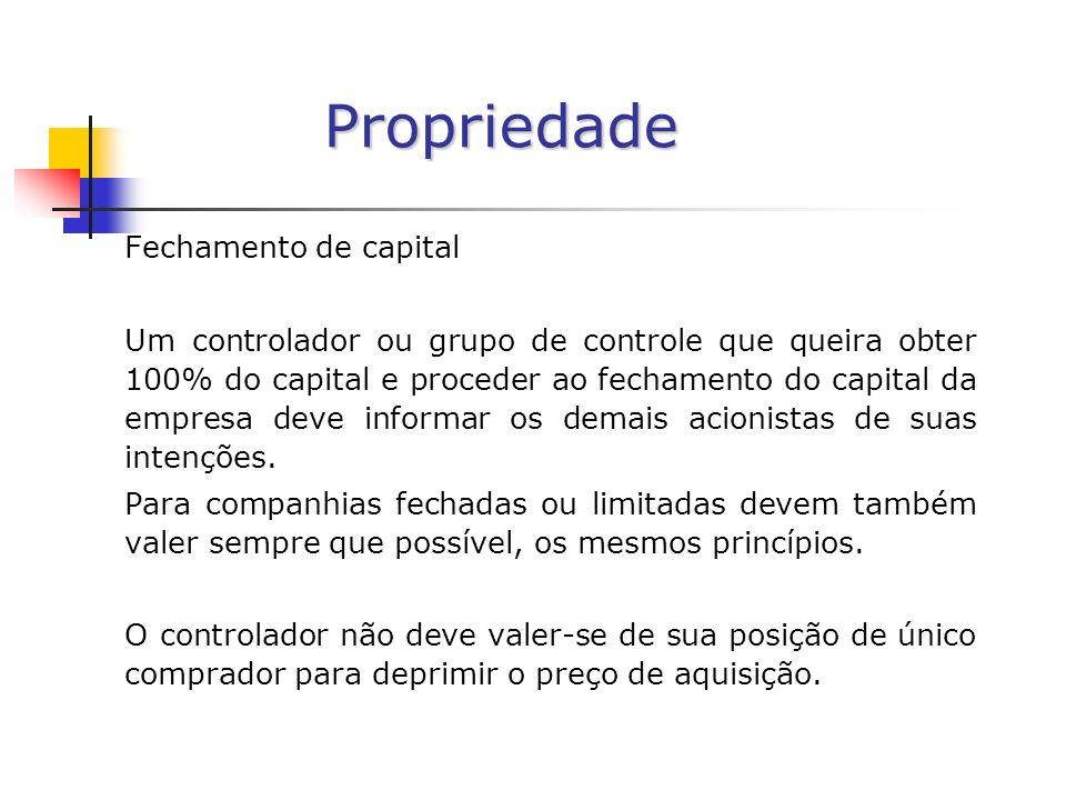 Propriedade Fechamento de capital Um controlador ou grupo de controle que queira obter 100% do capital e proceder ao fechamento do capital da empresa deve informar os demais acionistas de suas intenções.