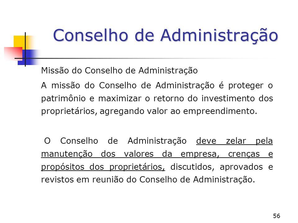 56 Conselho de Administração Missão do Conselho de Administração A missão do Conselho de Administração é proteger o patrimônio e maximizar o retorno do investimento dos proprietários, agregando valor ao empreendimento.