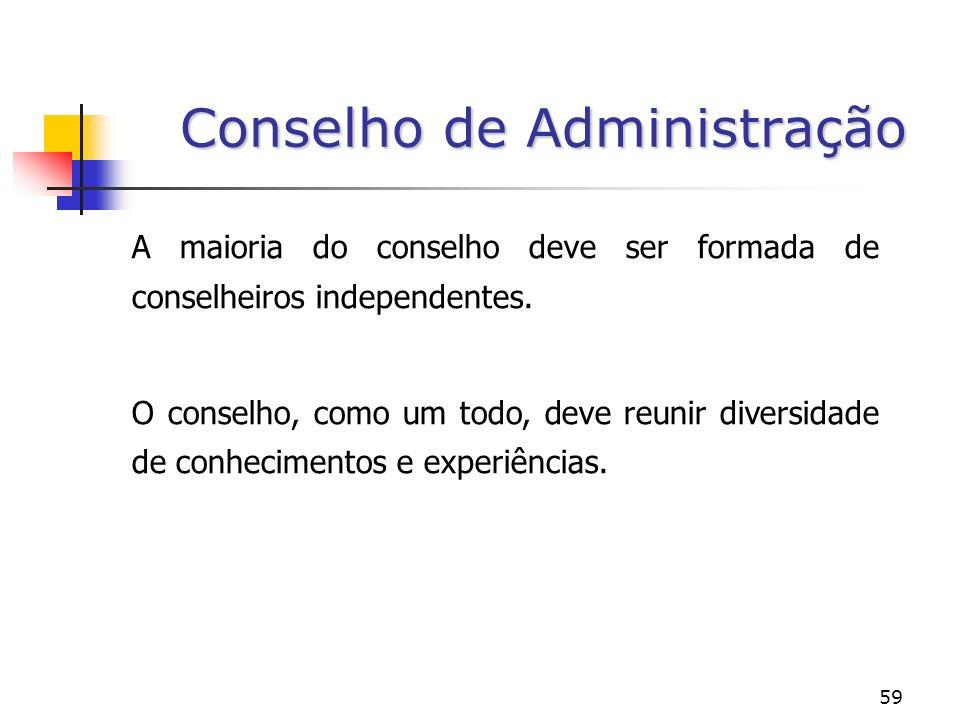 59 Conselho de Administração A maioria do conselho deve ser formada de conselheiros independentes.