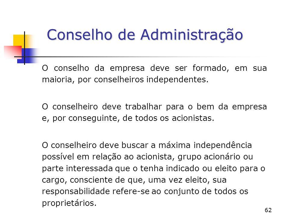 62 Conselho de Administração O conselho da empresa deve ser formado, em sua maioria, por conselheiros independentes.