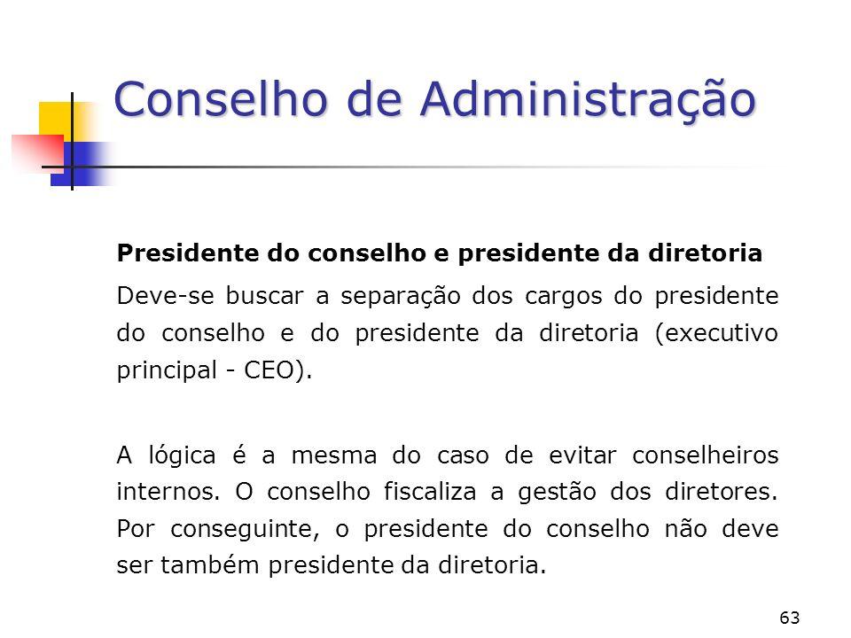 63 Conselho de Administração Presidente do conselho e presidente da diretoria Deve-se buscar a separação dos cargos do presidente do conselho e do presidente da diretoria (executivo principal - CEO).