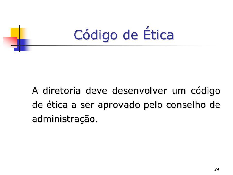 69 Código de Ética A diretoria deve desenvolver um código de ética a ser aprovado pelo conselho de administração.