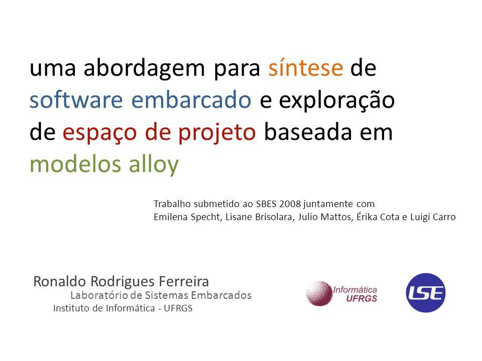 uma abordagem para síntese de software embarcado e exploração de espaço de projeto baseada em modelos alloy Ronaldo Rodrigues Ferreira Laboratório de