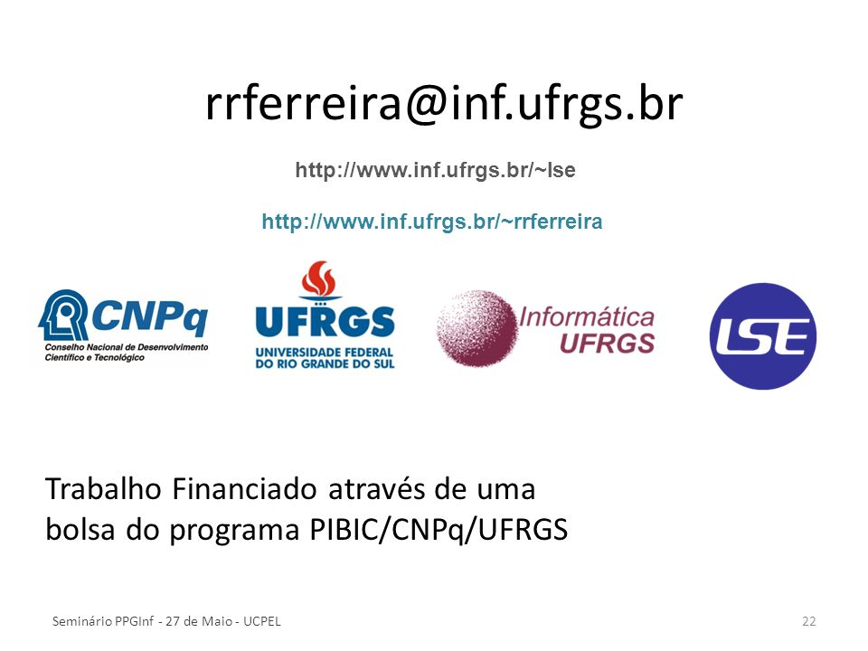 22Seminário PPGInf - 27 de Maio - UCPEL Trabalho Financiado através de uma bolsa do programa PIBIC/CNPq/UFRGS rrferreira@inf.ufrgs.br http://www.inf.u