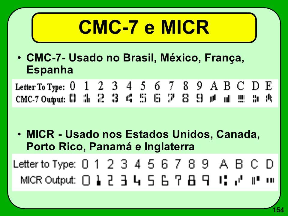 154 CMC-7 e MICR CMC-7- Usado no Brasil, México, França, Espanha MICR - Usado nos Estados Unidos, Canada, Porto Rico, Panamá e Inglaterra