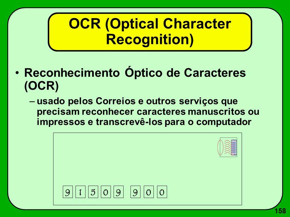 158 OCR (Optical Character Recognition) Reconhecimento Óptico de Caracteres (OCR) –usado pelos Correios e outros serviços que precisam reconhecer cara