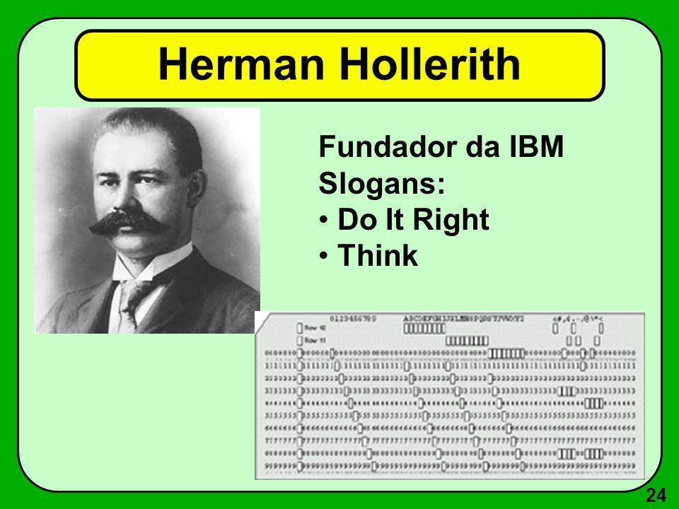 24 Herman Hollerith Fundador da IBM Slogans: Do It Right Think