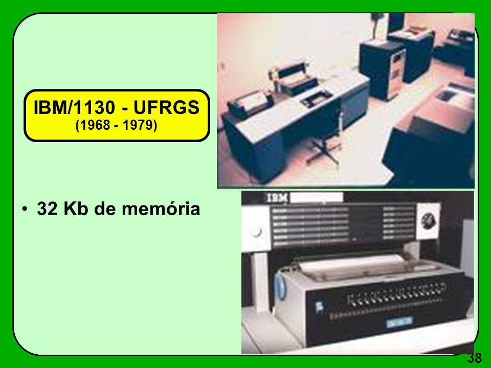 38 IBM/1130 - UFRGS (1968 - 1979) 32 Kb de memória