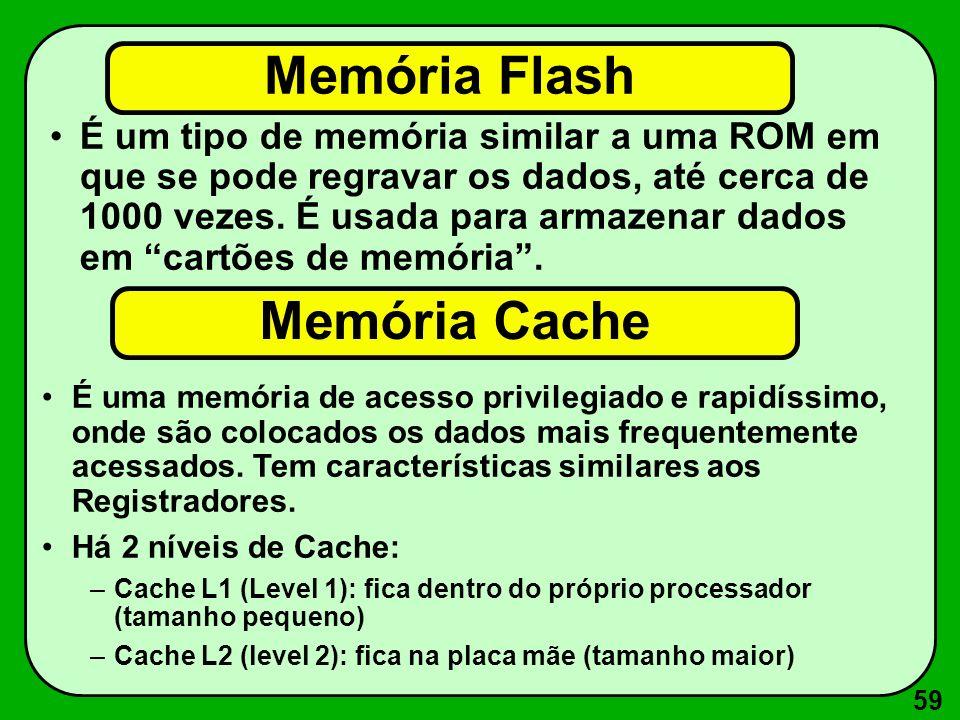 59 Memória Flash É um tipo de memória similar a uma ROM em que se pode regravar os dados, até cerca de 1000 vezes. É usada para armazenar dados em car