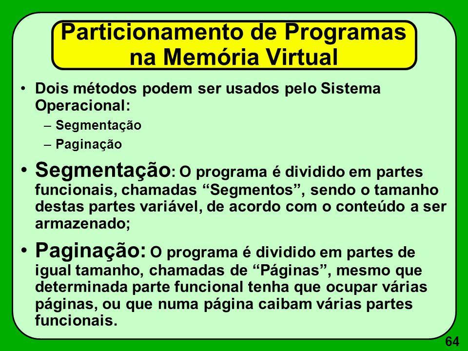 64 Particionamento de Programas na Memória Virtual Dois métodos podem ser usados pelo Sistema Operacional: –Segmentação –Paginação Segmentação : O pro