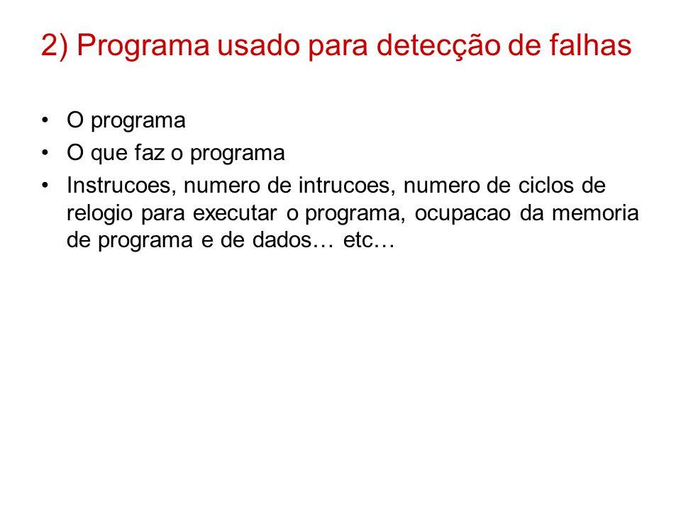 2) Programa usado para detecção de falhas O programa O que faz o programa Instrucoes, numero de intrucoes, numero de ciclos de relogio para executar o