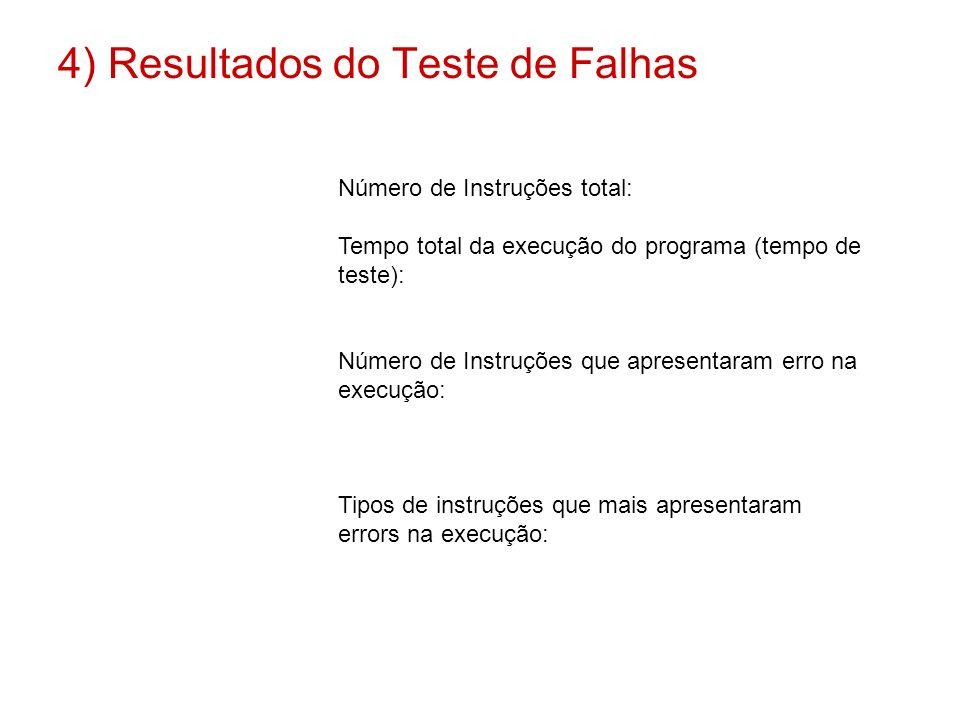 4) Resultados do Teste de Falhas Número de Instruções total: Tempo total da execução do programa (tempo de teste): Número de Instruções que apresentar