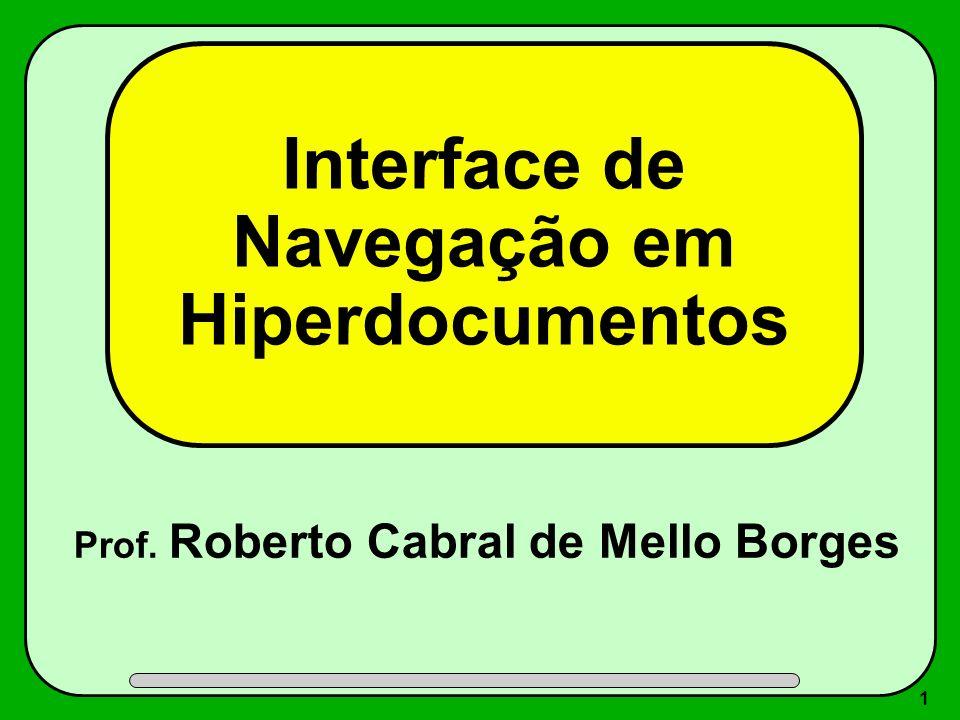 1 Interface de Navegação em Hiperdocumentos Prof. Roberto Cabral de Mello Borges