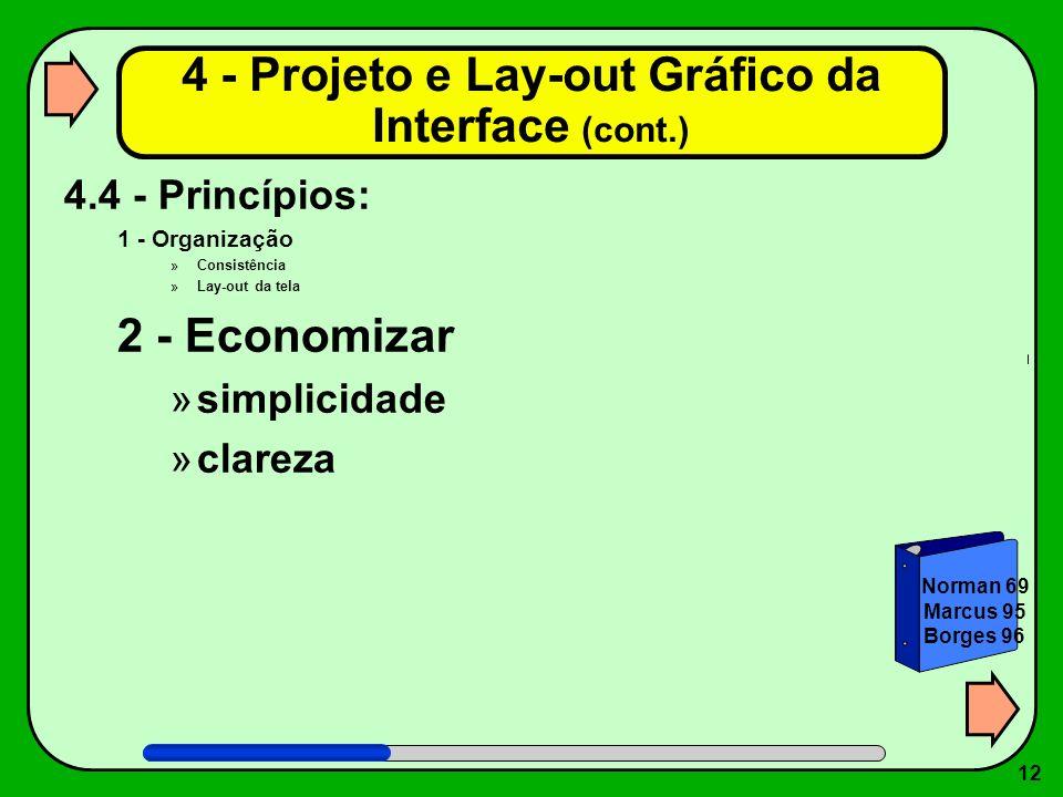 12 4.4 - Princípios: 1 - Organização »Consistência »Lay-out da tela 2 - Economizar »simplicidade »clareza 4 - Projeto e Lay-out Gráfico da Interface (