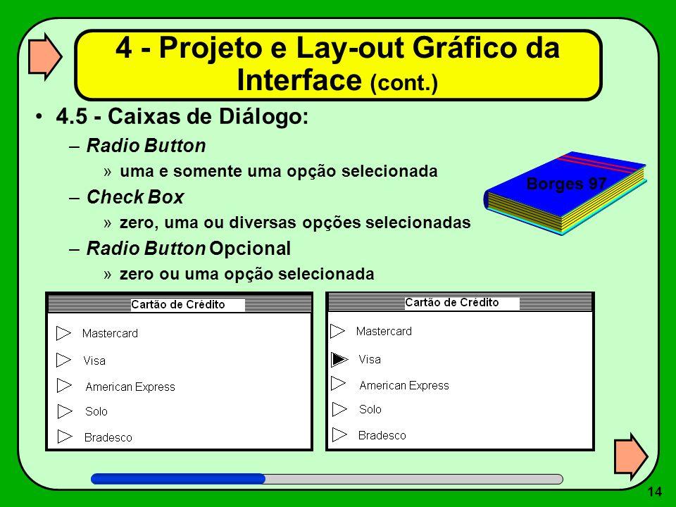 14 4.5 - Caixas de Diálogo: –Radio Button »uma e somente uma opção selecionada –Check Box »zero, uma ou diversas opções selecionadas –Radio Button Opc