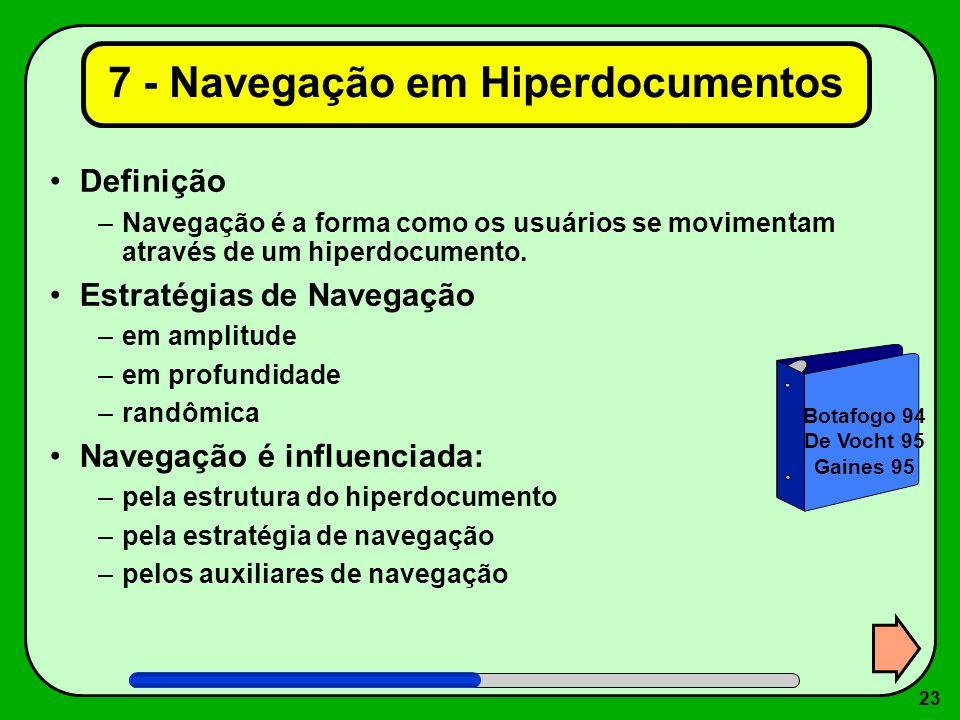 23 7 - Navegação em Hiperdocumentos Definição –Navegação é a forma como os usuários se movimentam através de um hiperdocumento. Estratégias de Navegaç
