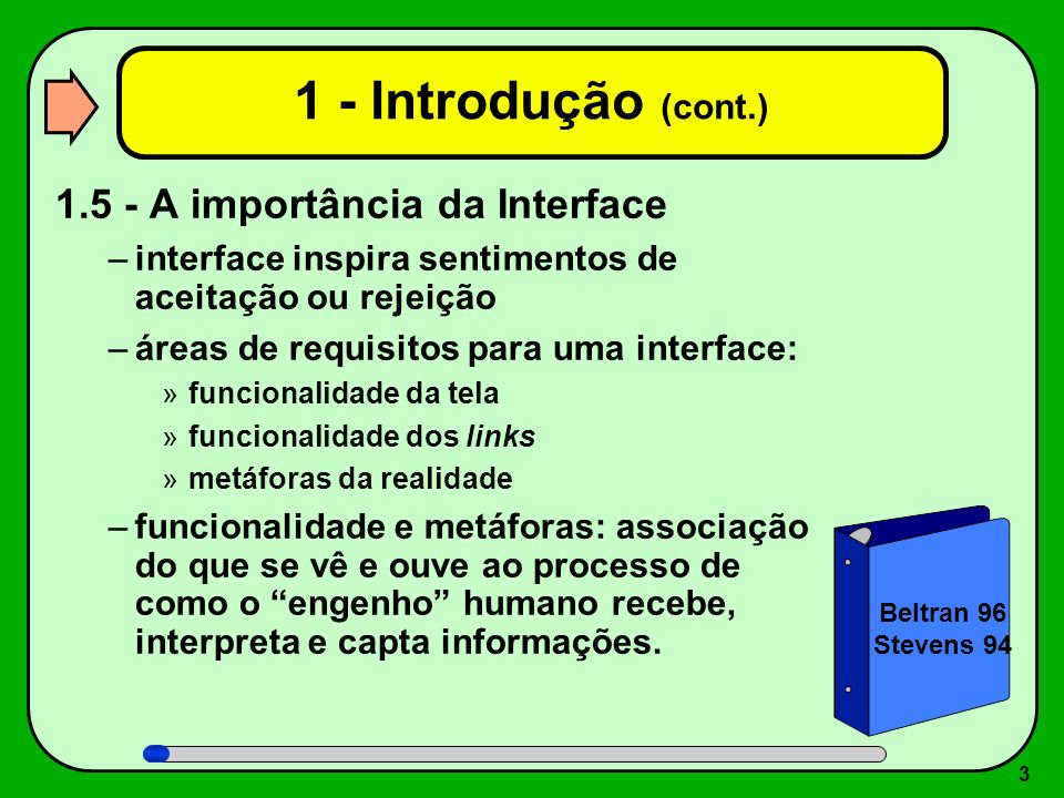 3 1 - Introdução (cont.) 1.5 - A importância da Interface –interface inspira sentimentos de aceitação ou rejeição –áreas de requisitos para uma interf