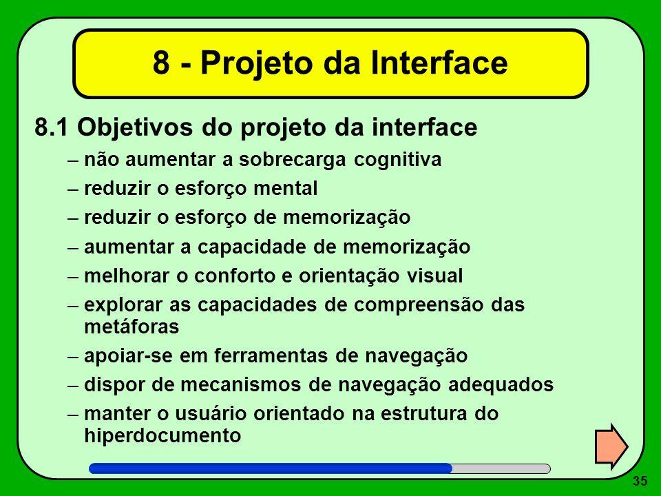 35 8 - Projeto da Interface 8.1 Objetivos do projeto da interface –não aumentar a sobrecarga cognitiva –reduzir o esforço mental –reduzir o esforço de