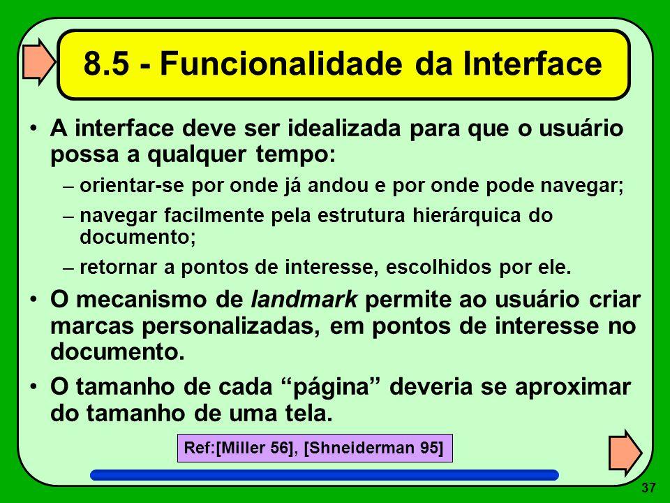 37 8.5 - Funcionalidade da Interface A interface deve ser idealizada para que o usuário possa a qualquer tempo: –orientar-se por onde já andou e por o