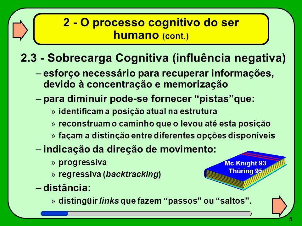 5 2 - O processo cognitivo do ser humano (cont.) 2.3 - Sobrecarga Cognitiva (influência negativa) –esforço necessário para recuperar informações, devi
