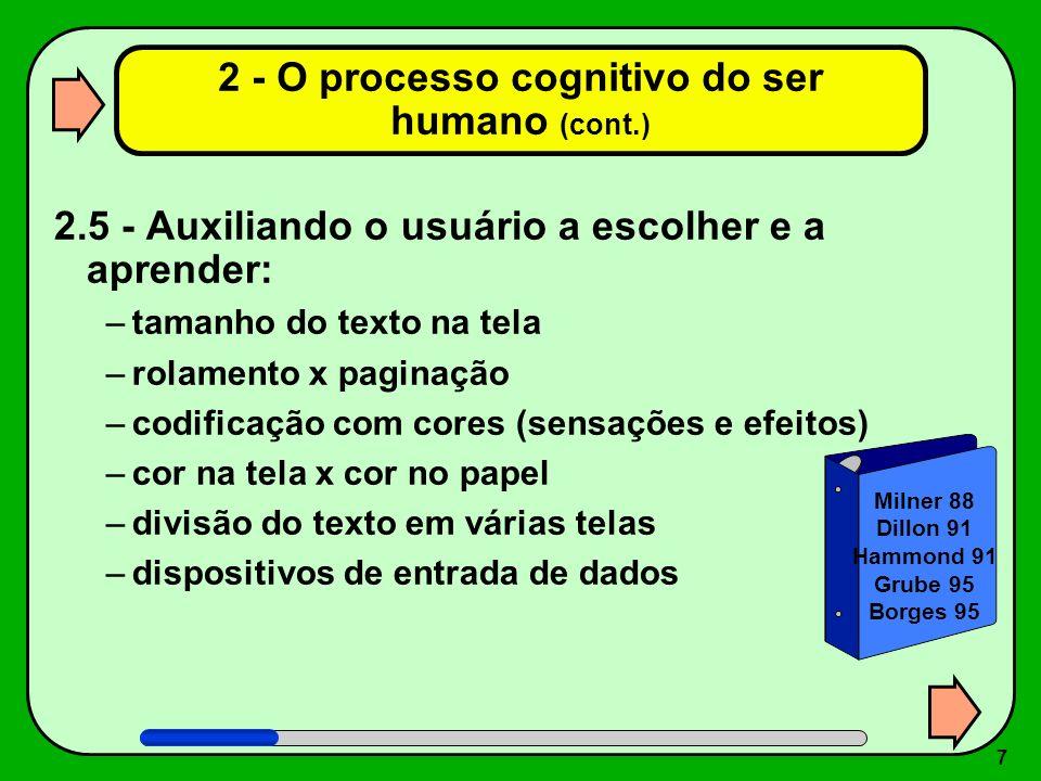 7 2 - O processo cognitivo do ser humano (cont.) 2.5 - Auxiliando o usuário a escolher e a aprender: –tamanho do texto na tela –rolamento x paginação