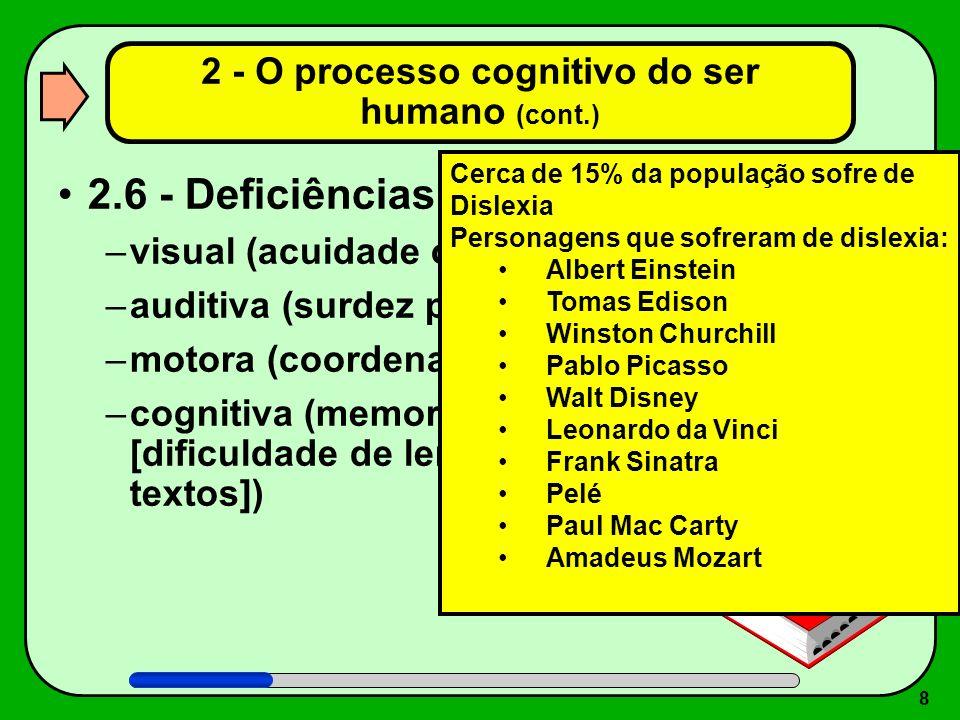 8 2 - O processo cognitivo do ser humano (cont.) 2.6 - Deficiências: –visual (acuidade ou daltonismo) –auditiva (surdez parcial ou total) –motora (coo