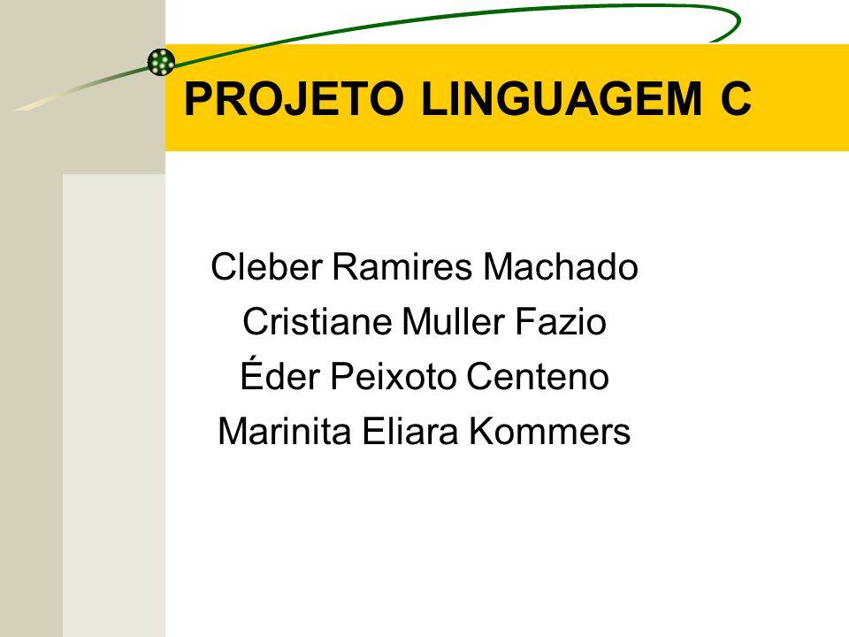 PROJETO LINGUAGEM C Cleber Ramires Machado Cristiane Muller Fazio Éder Peixoto Centeno Marinita Eliara Kommers