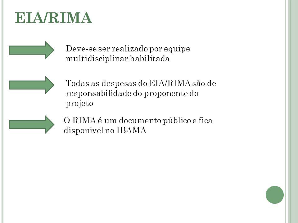 EIA/RIMA Deve-se ser realizado por equipe multidisciplinar habilitada Todas as despesas do EIA/RIMA são de responsabilidade do proponente do projeto O