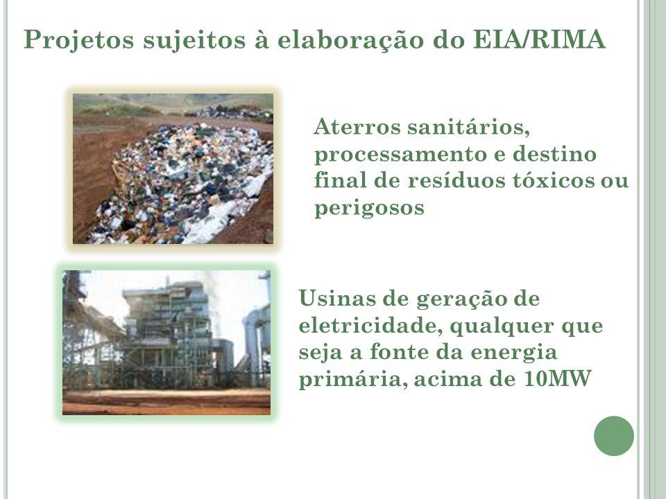 Projetos sujeitos à elaboração do EIA/RIMA Aterros sanitários, processamento e destino final de resíduos tóxicos ou perigosos Usinas de geração de ele