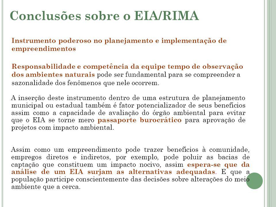 Conclusões sobre o EIA/RIMA Instrumento poderoso no planejamento e implementação de empreendimentos Responsabilidade e competência da equipe tempo de