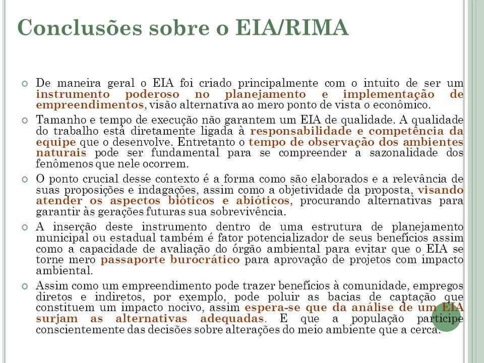 Conclusões sobre o EIA/RIMA De maneira geral o EIA foi criado principalmente com o intuito de ser um instrumento poderoso no planejamento e implementa