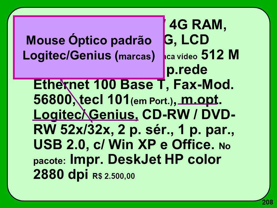 208 Core Duo 2.7 GHz c/ 4G RAM, 512K ROM, Win 160G, LCD SVGA 17 (26 dpi, Placa vídeo 512 M Trident), 1d 1.44 M, p.rede Ethernet 100 Base T, Fax-Mod. 5