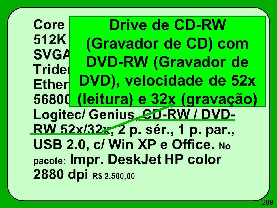 209 Core Duo 2.7 GHz c/ 4G RAM, 512K ROM, Win 160G, LCD SVGA 17 (26 dpi, Placa vídeo 512 M Trident), 1d 1.44 M, p.rede Ethernet 100 Base T, Fax-Mod. 5