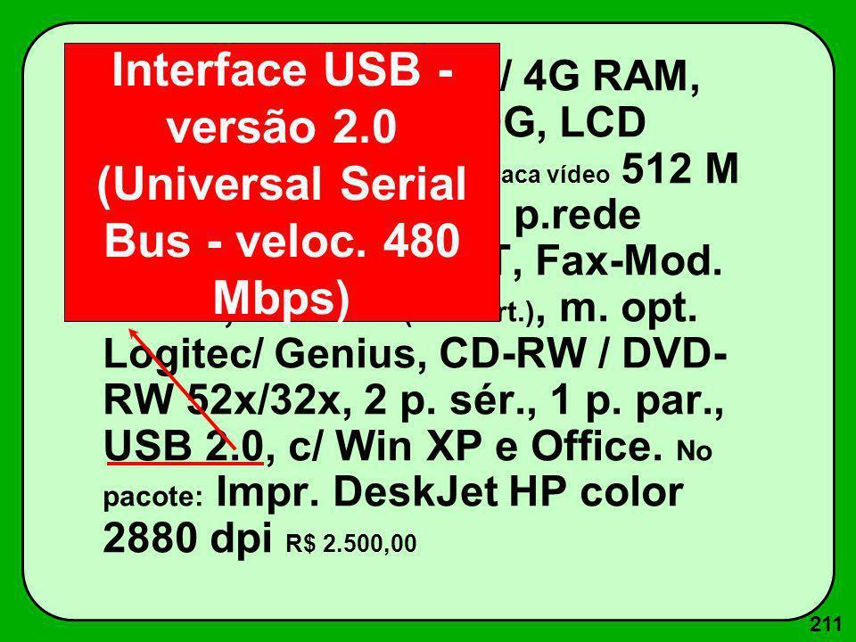 211 Core Duo 2.7 GHz c/ 4G RAM, 512K ROM, Win 160G, LCD SVGA 17 (26 dpi, Placa vídeo 512 M Trident), 1d 1.44 M, p.rede Ethernet 100 Base T, Fax-Mod. 5